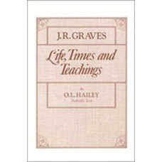 J R Graves - Life Times and Teachings