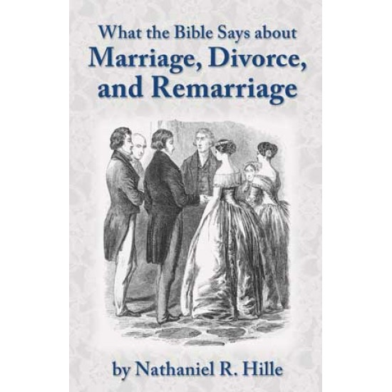 What the Bible Says about  Marriage, Divorce, and Remarriage